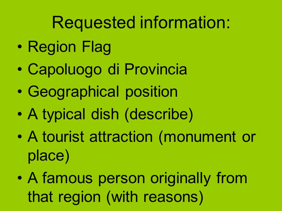 Requested information: Region Flag Capoluogo di Provincia Geographical position A typical dish (describe) A tourist attraction (monument or place) A f