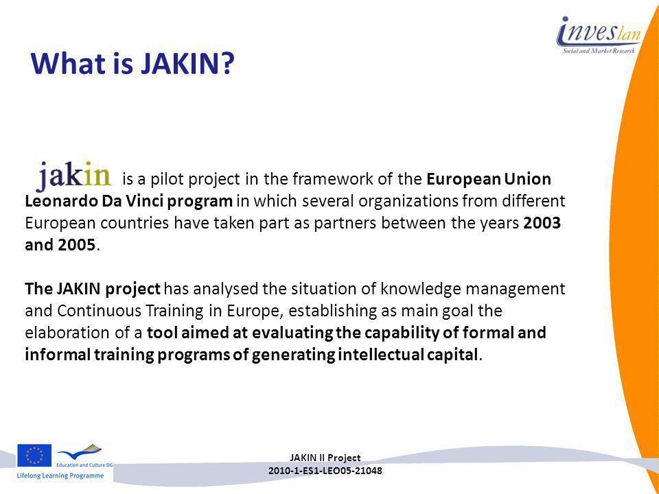 JAKIN II Project 2010-1-ES1-LEO05-21048 is a pilot project in the framework of the European Union Leonardo Da Vinci program in which several organizat