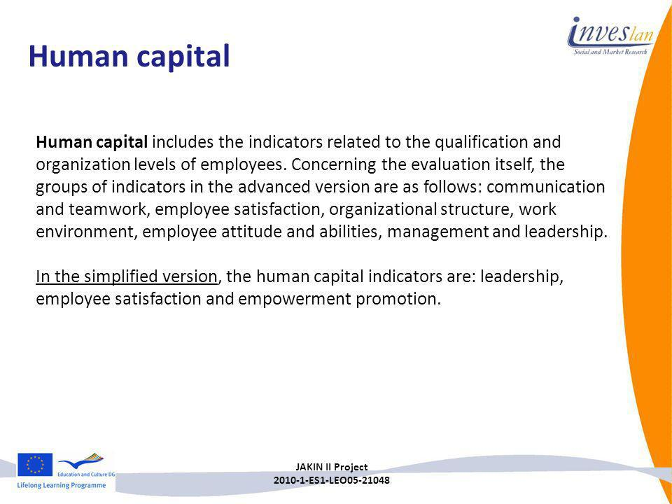 JAKIN II Project 2010-1-ES1-LEO05-21048 Human capital includes the indicators related to the qualification and organization levels of employees. Conce