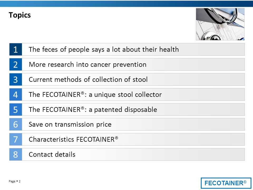 FECOTAINER ® Page 2 Topics The feces of people says a lot about their health 1 More research into cancer prevention 2 Current methods of collection of