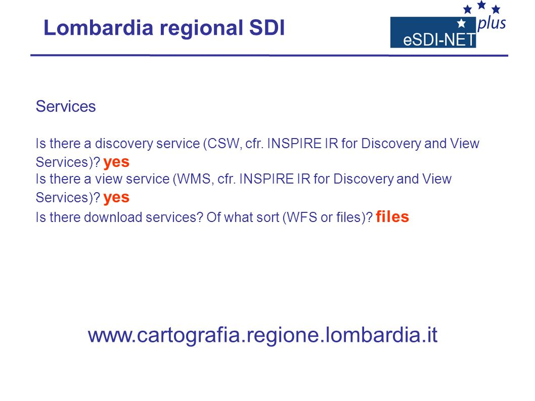Services Is there a discovery service (CSW, cfr. INSPIRE IR for Discovery and View Services).
