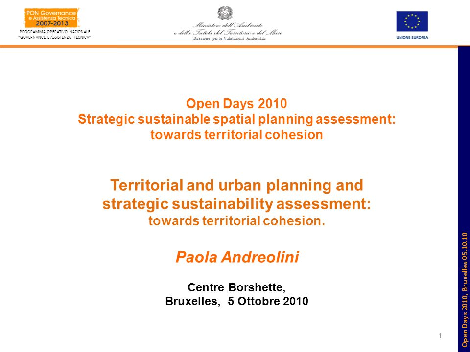 1 PROGRAMMA OPERATIVO NAZIONALE GOVERNANCE E ASSISTENZA TECNICA Open Days 2010 Strategic sustainable spatial planning assessment: towards territorial cohesion Territorial and urban planning and strategic sustainability assessment: towards territorial cohesion.