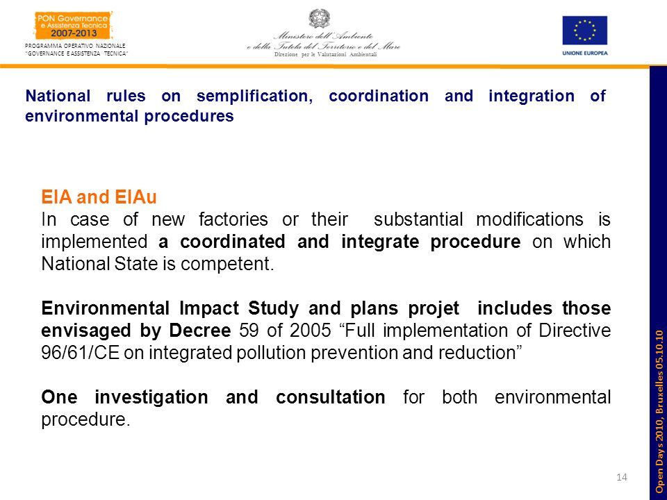 14 PROGRAMMA OPERATIVO NAZIONALE GOVERNANCE E ASSISTENZA TECNICA Direzione per le Valutazioni Ambientali National rules on semplification, coordination and integration of environmental procedures EIA and EIAu In case of new factories or their substantial modifications is implemented a coordinated and integrate procedure on which National State is competent.