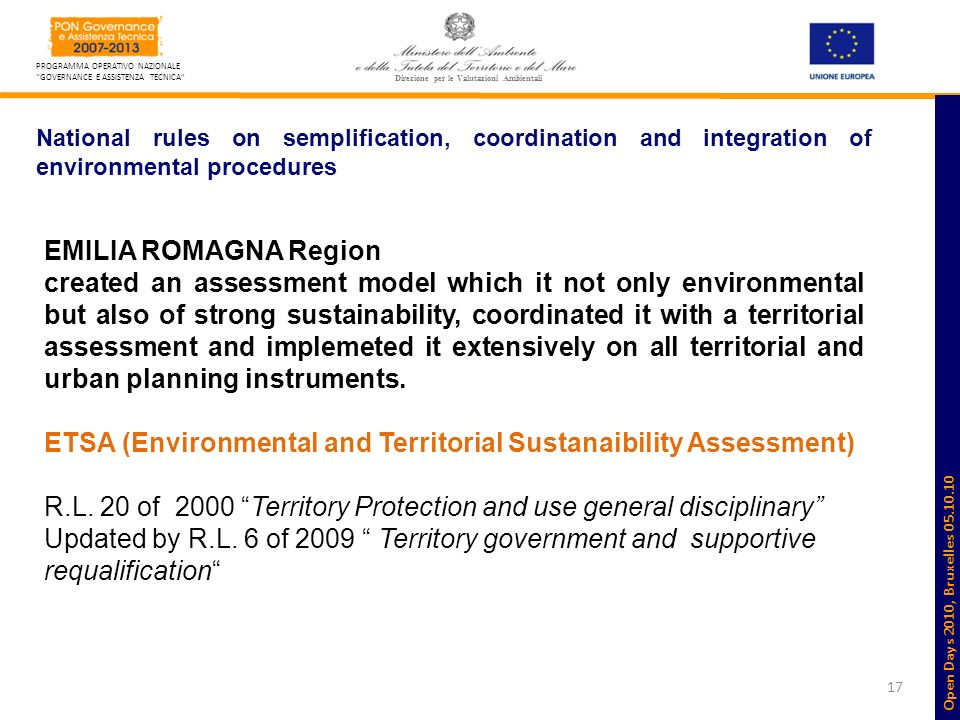 17 PROGRAMMA OPERATIVO NAZIONALE GOVERNANCE E ASSISTENZA TECNICA Direzione per le Valutazioni Ambientali National rules on semplification, coordination and integration of environmental procedures EMILIA ROMAGNA Region created an assessment model which it not only environmental but also of strong sustainability, coordinated it with a territorial assessment and implemeted it extensively on all territorial and urban planning instruments.