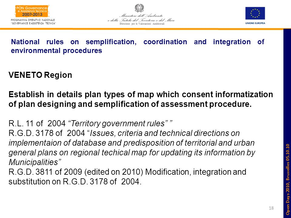 18 PROGRAMMA OPERATIVO NAZIONALE GOVERNANCE E ASSISTENZA TECNICA Direzione per le Valutazioni Ambientali National rules on semplification, coordination and integration of environmental procedures VENETO Region Establish in details plan types of map which consent informatization of plan designing and semplification of assessment procedure.