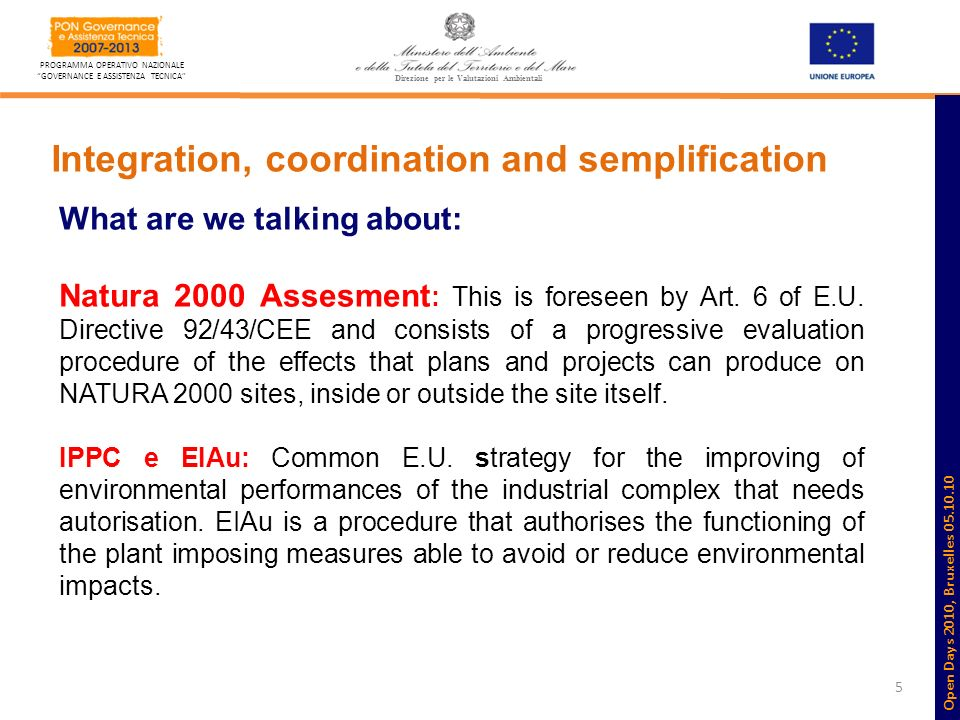 5 PROGRAMMA OPERATIVO NAZIONALE GOVERNANCE E ASSISTENZA TECNICA Direzione per le Valutazioni Ambientali Integration, coordination and semplification What are we talking about: Natura 2000 Assesment : This is foreseen by Art.