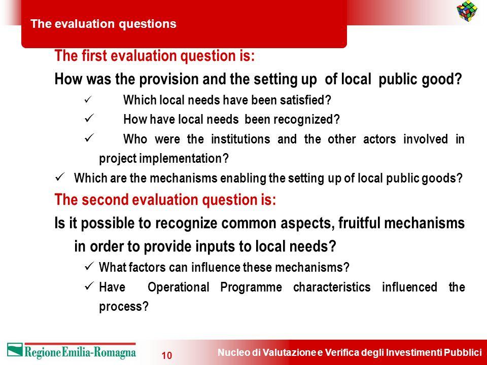 Nucleo di Valutazione e Verifica degli Investimenti Pubblici 10 The evaluation questions The first evaluation question is: How was the provision and the setting up of local public good.