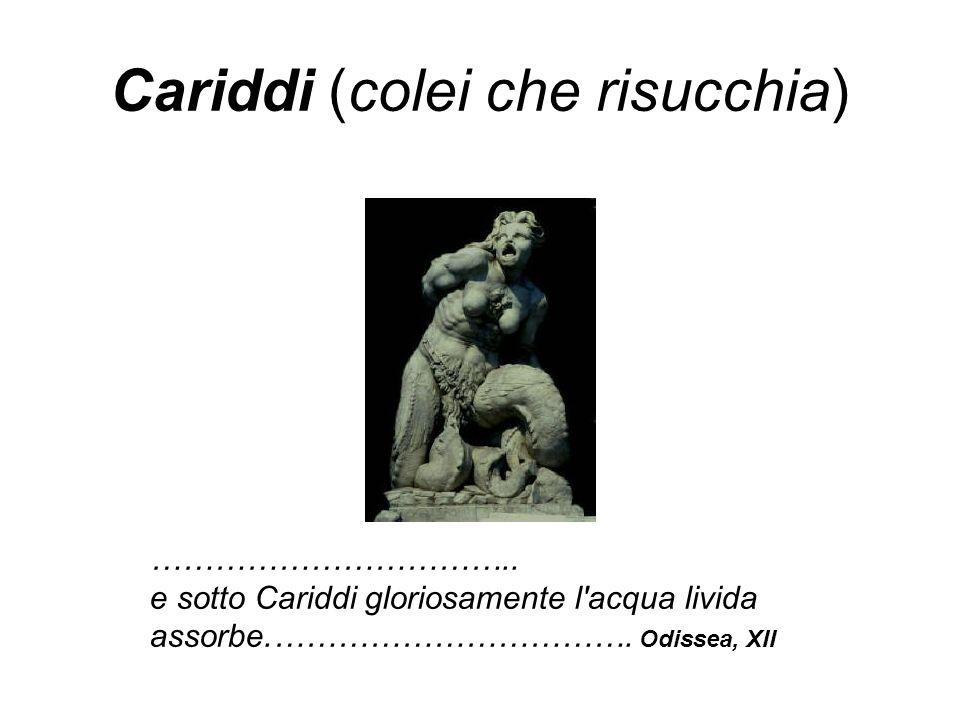 Cariddi (colei che risucchia) ……………………………..