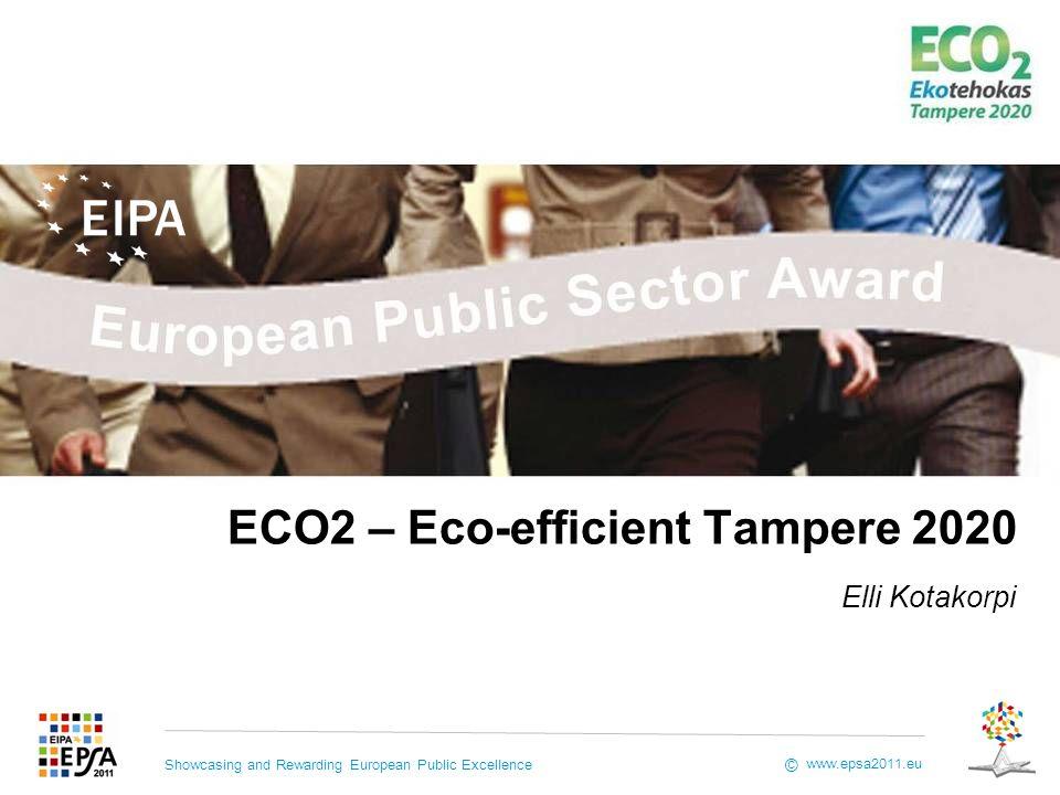 Showcasing and Rewarding European Public Excellence www.epsa2011.eu © ECO2 – Eco-efficient Tampere 2020 Elli Kotakorpi