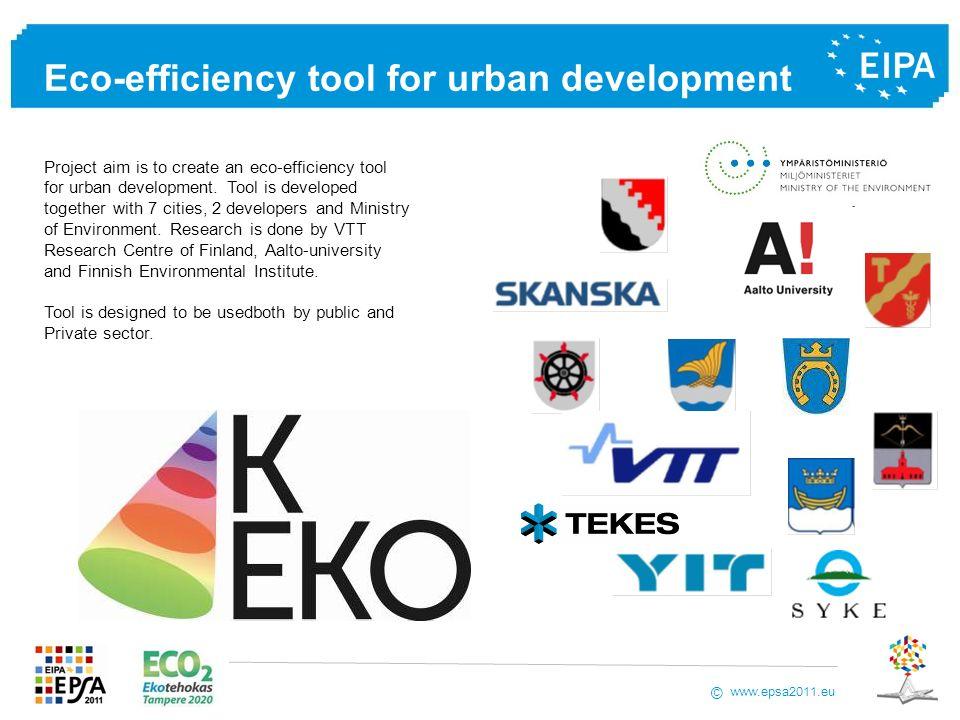 www.epsa2011.eu © Eco-efficiency tool for urban development Project aim is to create an eco-efficiency tool for urban development. Tool is developed t