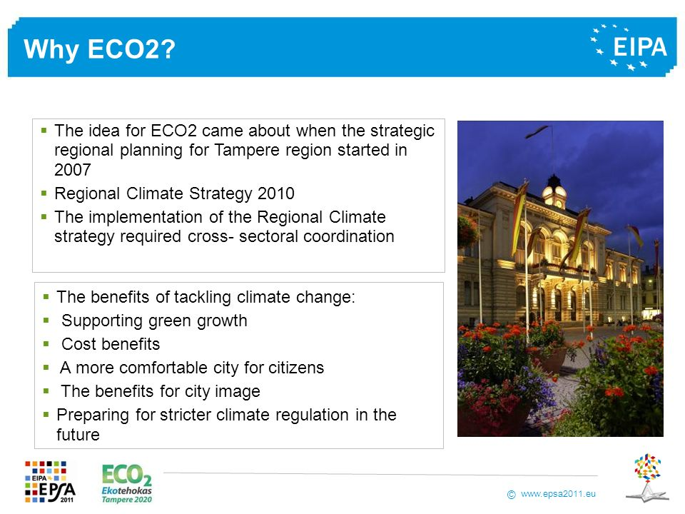 www.epsa2011.eu © Why ECO2? The idea for ECO2 came about when the strategic regional planning for Tampere region started in 2007 Regional Climate Stra