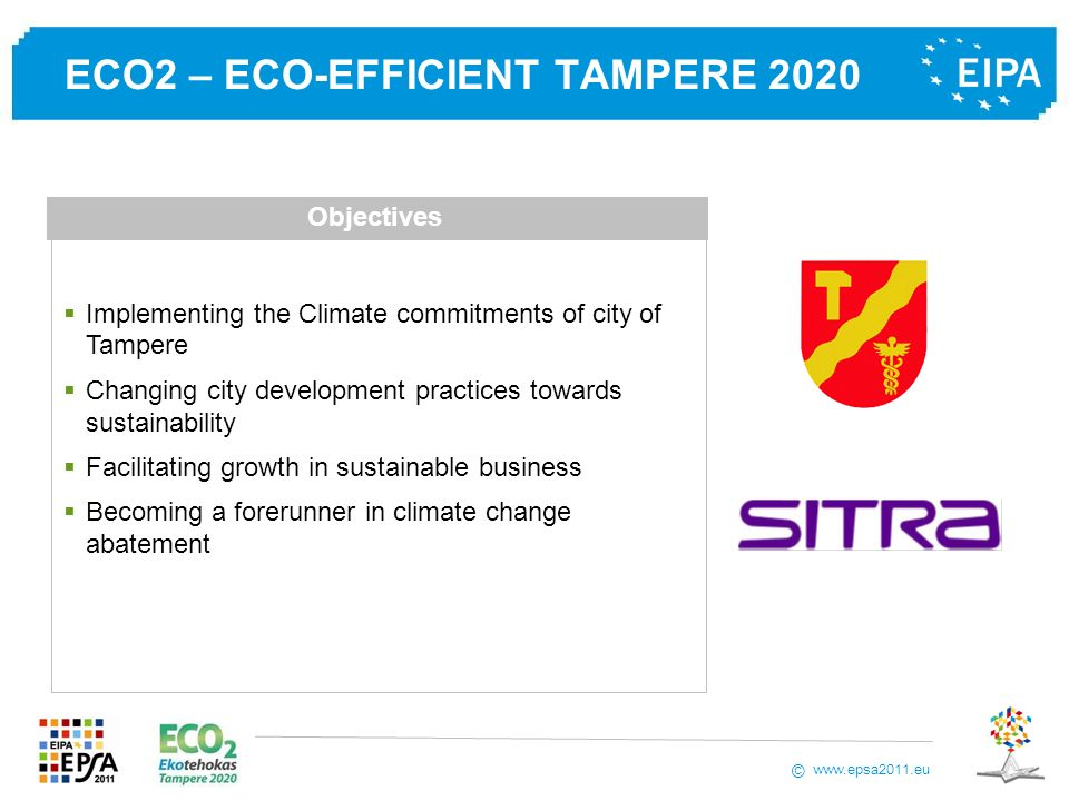 www.epsa2011.eu © ECO2 – ECO-EFFICIENT TAMPERE 2020 Implementing the Climate commitments of city of Tampere Changing city development practices toward