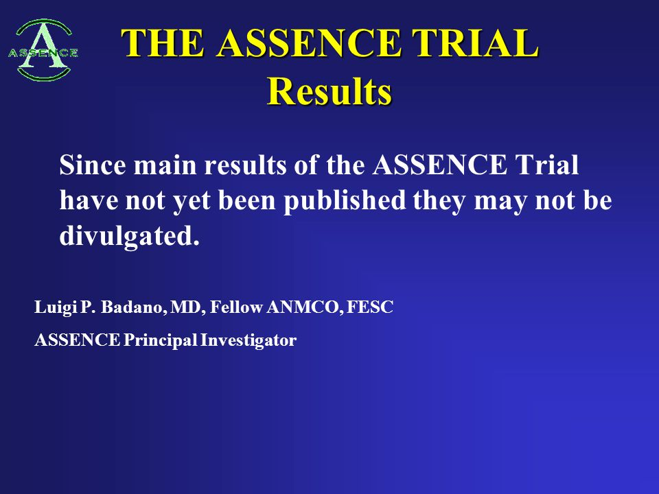 THE ASSENCE TRIAL Results Since main results of the ASSENCE Trial have not yet been published they may not be divulgated.