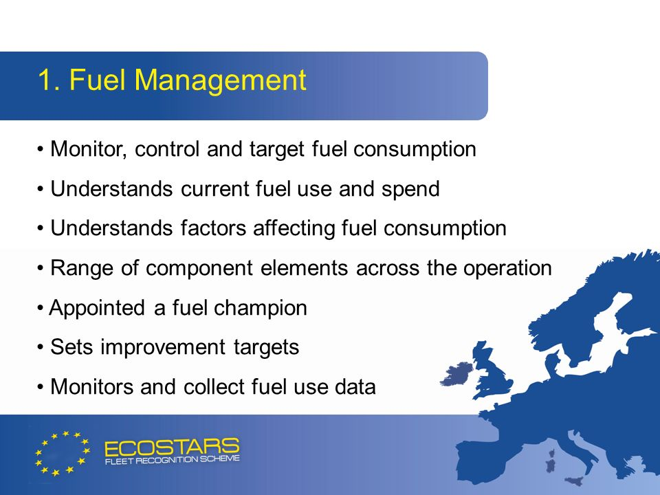 1. Fuel Management Monitor, control and target fuel consumption Understands current fuel use and spend Understands factors affecting fuel consumption