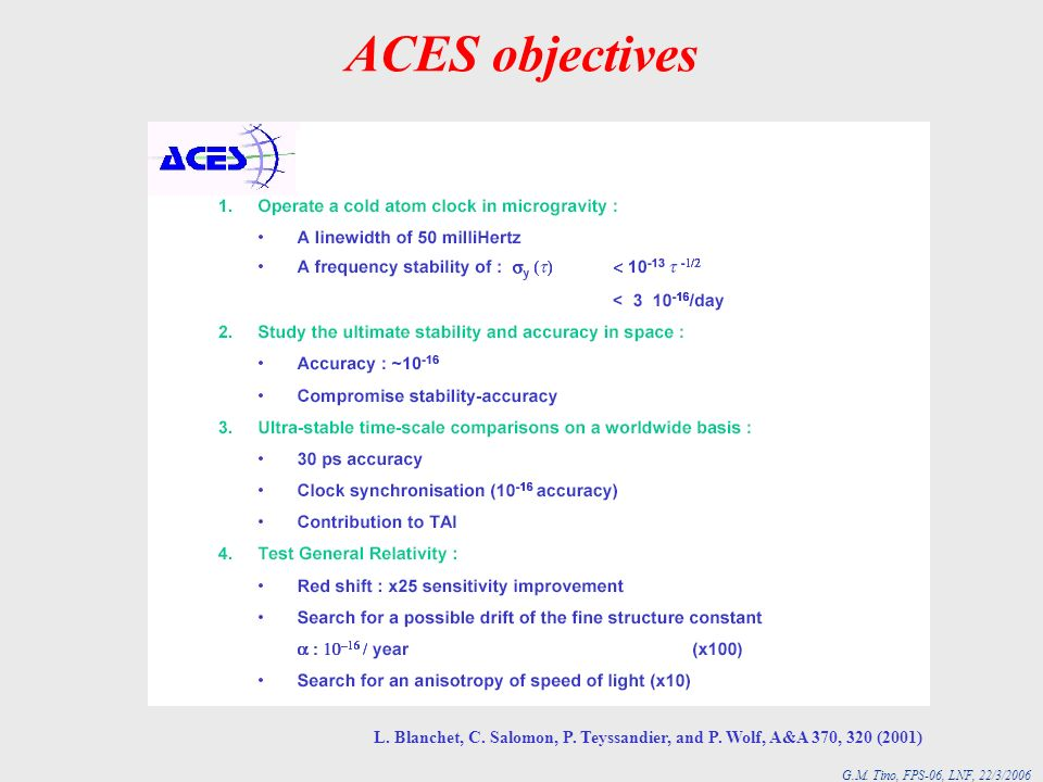 G.M. Tino, FPS-06, LNF, 22/3/2006 ACES objectives L. Blanchet, C. Salomon, P. Teyssandier, and P. Wolf, A&A 370, 320 (2001)