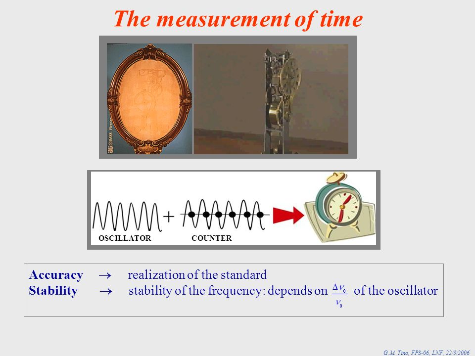 G.M. Tino, FPS-06, LNF, 22/3/2006 Accuracy realization of the standard Stability stability of the frequency: depends on of the oscillator The measurem