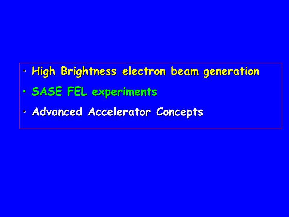 High Brightness electron beam generation High Brightness electron beam generation SASE FEL experiments SASE FEL experiments Advanced Accelerator Concepts Advanced Accelerator Concepts