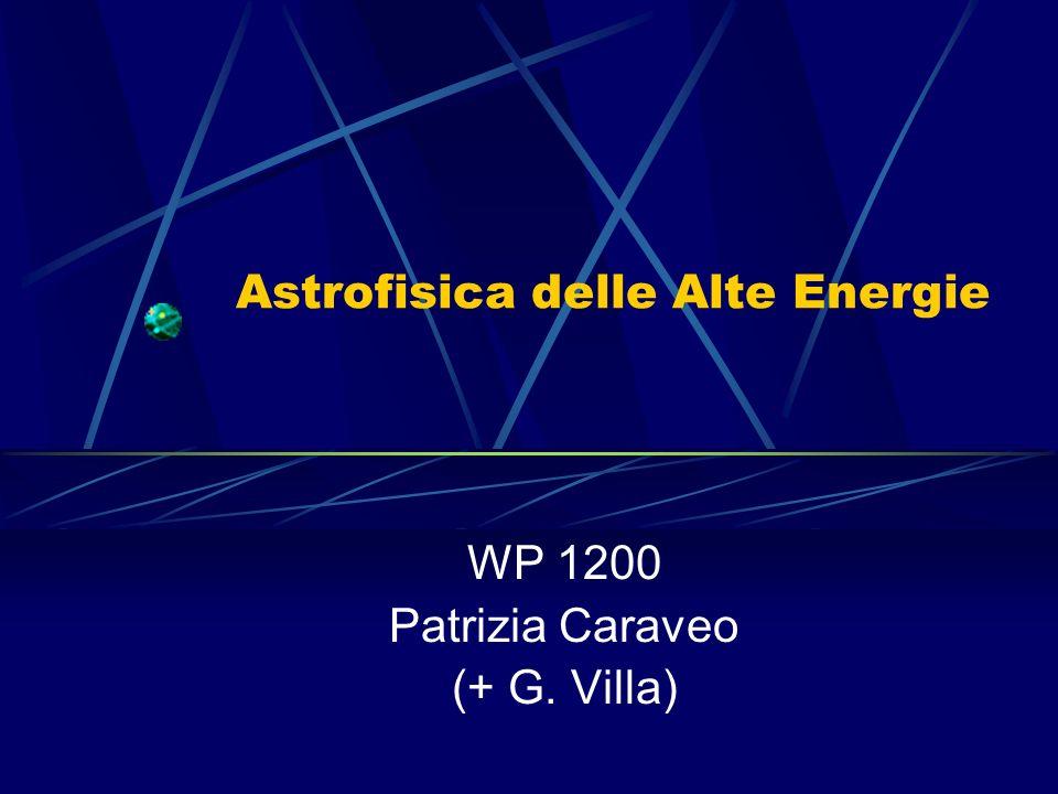 Astrofisica delle Alte Energie WP 1200 Patrizia Caraveo (+ G. Villa)