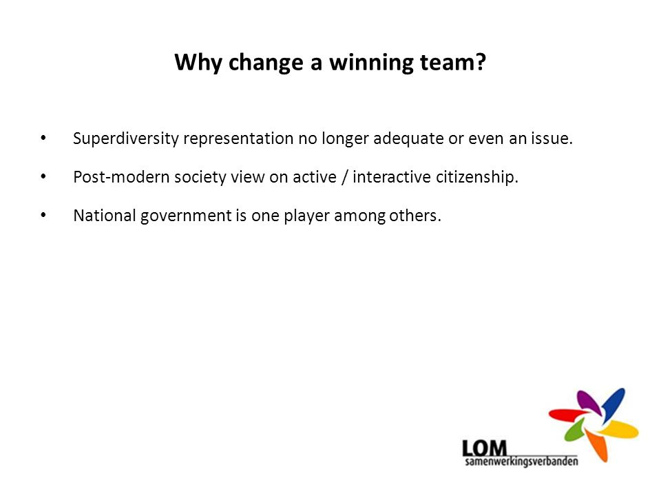 Why change a winning team? Superdiversity representation no longer adequate or even an issue. Post-modern society view on active / interactive citizen