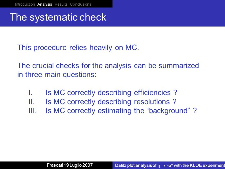 Introduction Analysis Results Conclusions Dalitz plot analysis of with the KLOE experiment Frascati 19 Luglio 2007 The systematic check This procedure