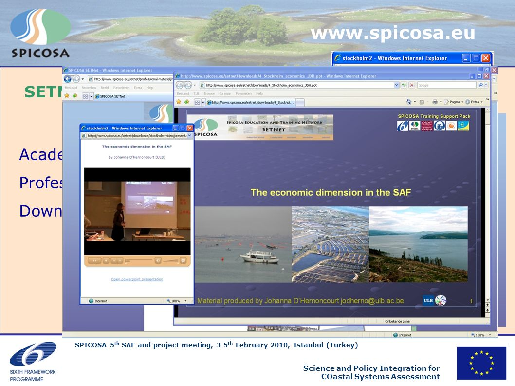 SPICOSA 5 th SAF and project meeting, 3-5 th February 2010, Istanbul (Turkey) Science and Policy Integration for COastal Systems Assessment www.spicos