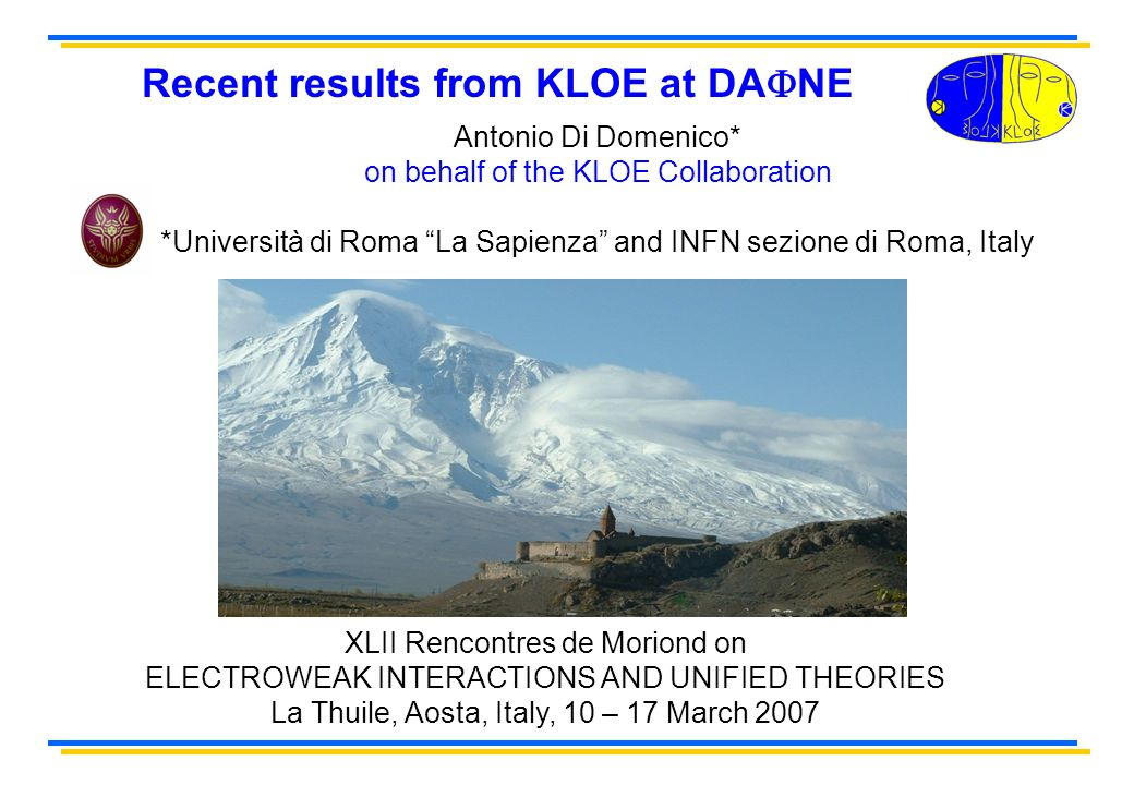 Recent results from KLOE at DA NE XLII Rencontres de Moriond on ELECTROWEAK INTERACTIONS AND UNIFIED THEORIES La Thuile, Aosta, Italy, 10 – 17 March 2