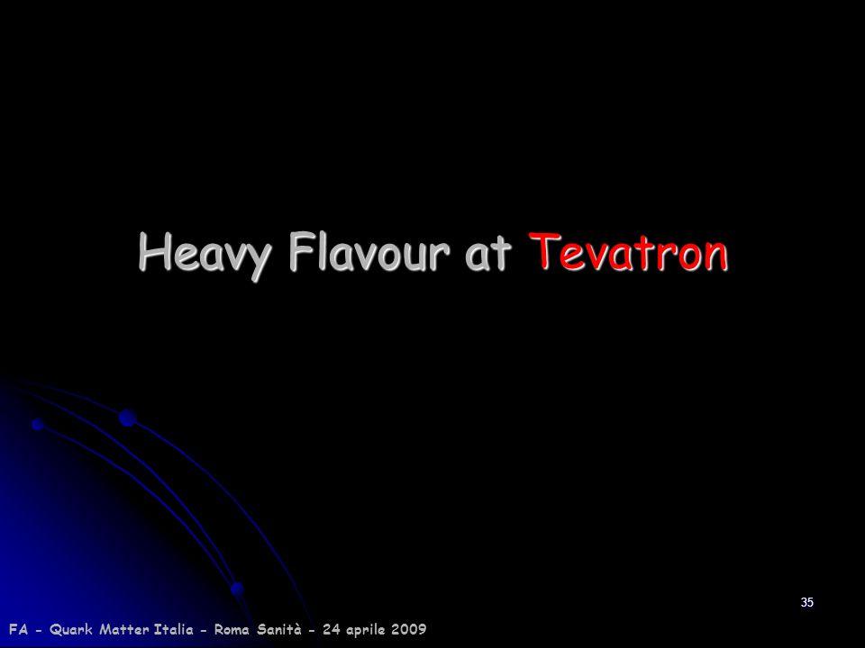 35 Heavy Flavour at Tevatron FA - Quark Matter Italia - Roma Sanità - 24 aprile 2009