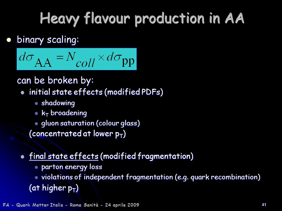 41 Heavy flavour production in AA binary scaling: binary scaling: can be broken by: initial state effects (modified PDFs) initial state effects (modif