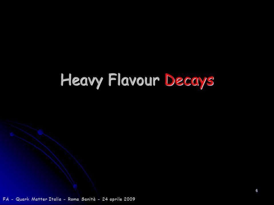 6 Heavy Flavour Decays FA - Quark Matter Italia - Roma Sanità - 24 aprile 2009