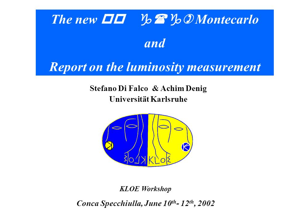 Stefano Di Falco & Achim Denig Universität Karlsruhe The new pp g(g) Montecarlo and Report on the luminosity measurement KLOE Workshop Conca Specchiulla, June 10 th - 12 th, 2002