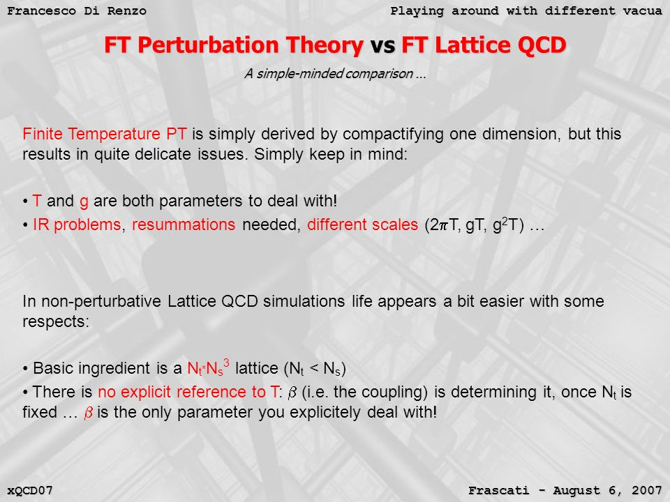 Playing around with different vacua Francesco Di Renzo Frascati - August 6, 2007 xQCD07 FT Perturbation Theory vs FT Lattice QCD A simple-minded compa