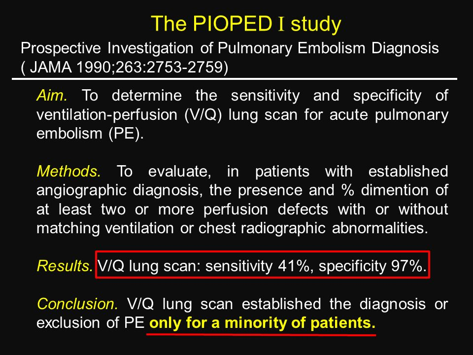 The PIOPED study Prospective Investigation of Pulmonary Embolism Diagnosis ( JAMA 1990;263:2753-2759) Aim. To determine the sensitivity and specificit