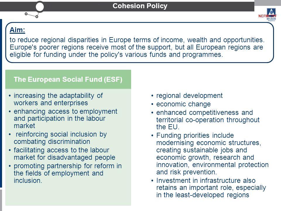 Bay Zoltán Alkalmazott Kutatási Közhasznú Nonprofit Kft. Cohesion Policy NEFMI TPF Aim: to reduce regional disparities in Europe terms of income, weal