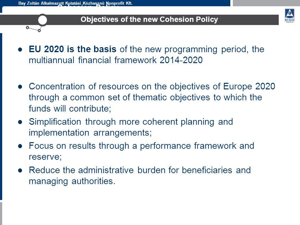 Bay Zoltán Alkalmazott Kutatási Közhasznú Nonprofit Kft. Cohesion Policy Objectives of the new Cohesion Policy EU 2020 is the basis of the new program