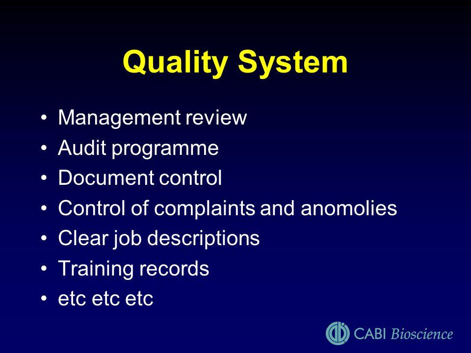 Quality System Management review Audit programme Document control Control of complaints and anomolies Clear job descriptions Training records etc etc