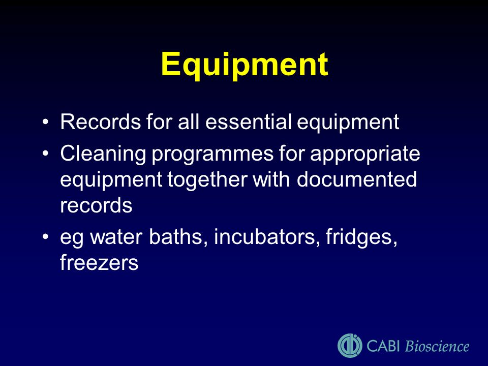 Equipment Records for all essential equipment Cleaning programmes for appropriate equipment together with documented records eg water baths, incubator