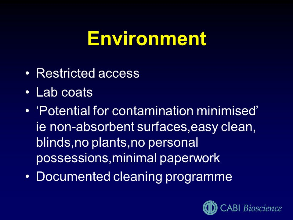 Environment Restricted access Lab coats Potential for contamination minimised ie non-absorbent surfaces,easy clean, blinds,no plants,no personal posse