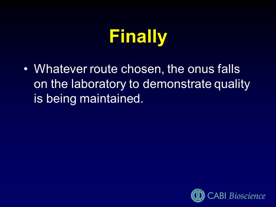 Finally Whatever route chosen, the onus falls on the laboratory to demonstrate quality is being maintained.