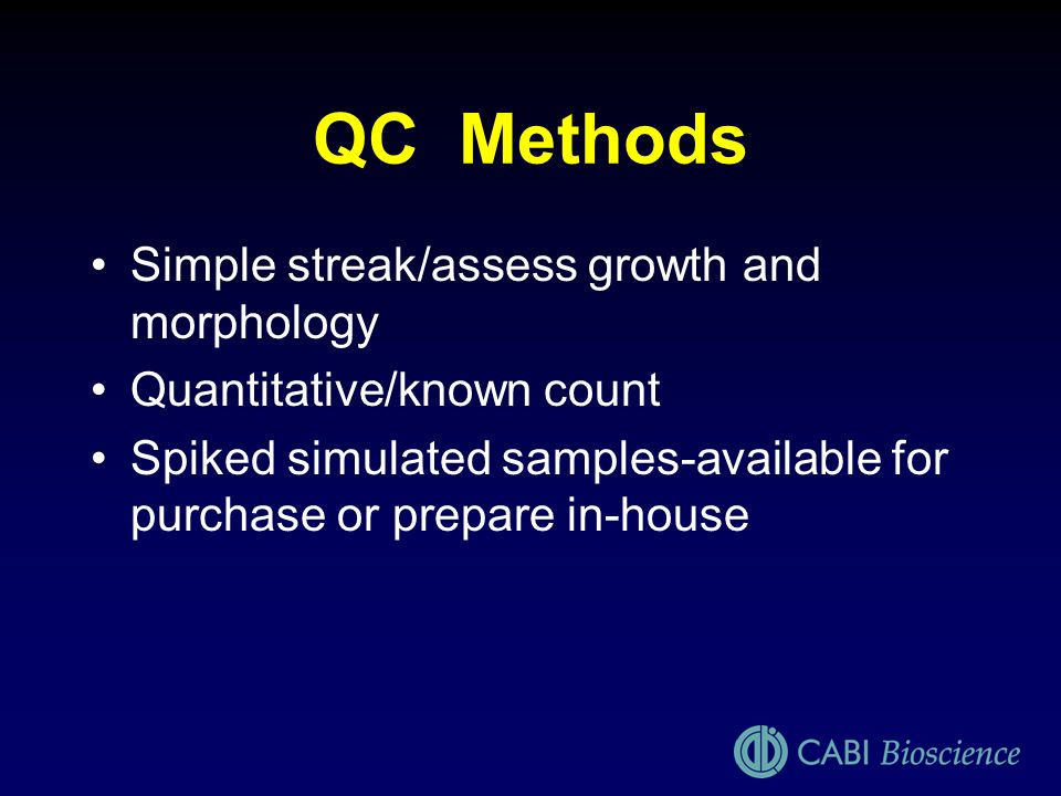 QC Methods Simple streak/assess growth and morphology Quantitative/known count Spiked simulated samples-available for purchase or prepare in-house