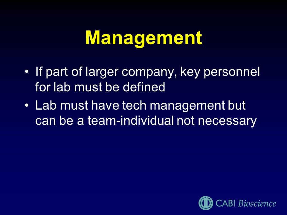 Management If part of larger company, key personnel for lab must be defined Lab must have tech management but can be a team-individual not necessary