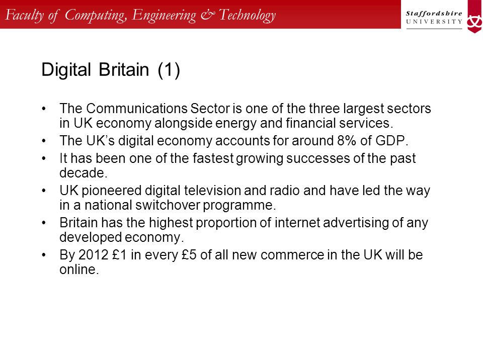 Faculty of Computing, Engineering & Technology Digital Britain (1) The Communications Sector is one of the three largest sectors in UK economy alongsi