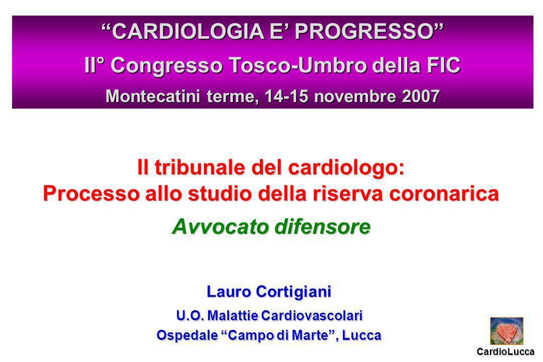 Il tribunale del cardiologo: Processo allo studio della riserva coronarica Avvocato difensore Lauro Cortigiani U.O.