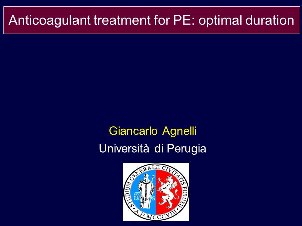 Giancarlo Agnelli Università di Perugia Anticoagulant treatment for PE: optimal duration