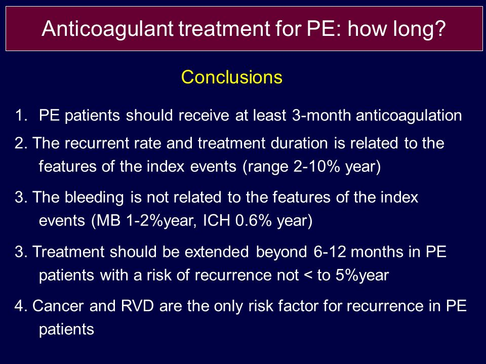 1.PE patients should receive at least 3-month anticoagulation 2. The recurrent rate and treatment duration is related to the features of the index eve