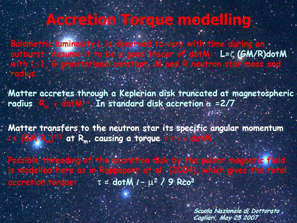 Scuola Nazionale di Dottorato Cagliari, May 25 2007 Accretion Torque modelling Bolometric luminosity L is observed to vary with time during an outburs
