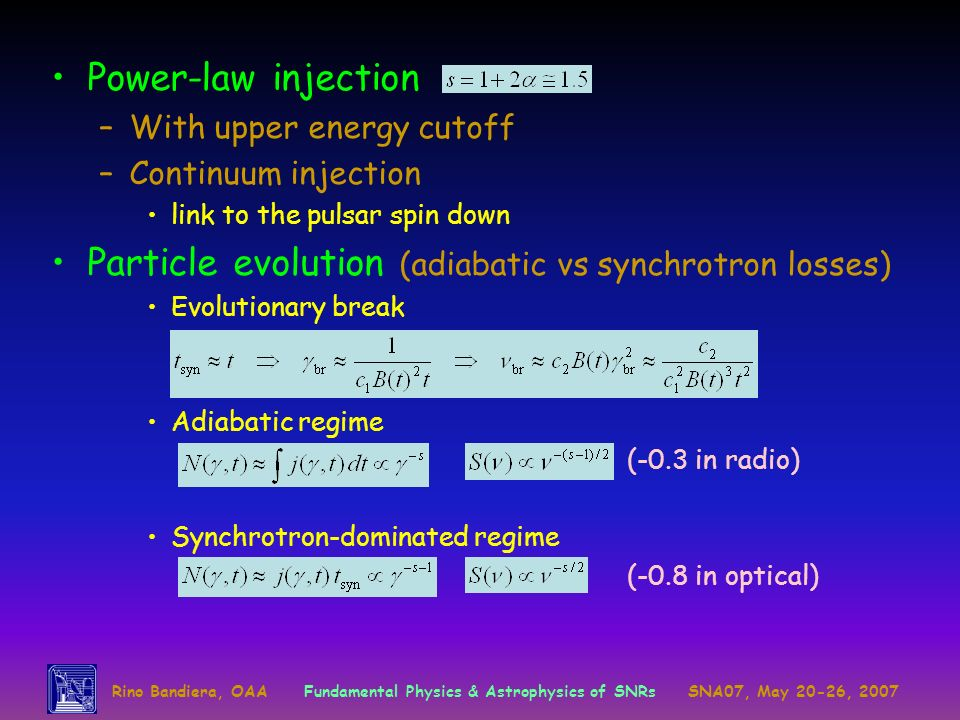 Rino Bandiera, OAAFundamental Physics & Astrophysics of SNRsSNA07, May 20-26, 2007 Power-law injection –With upper energy cutoff –Continuum injection