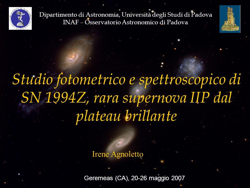 Studio fotometrico e spettroscopico di SN 1994Z, rara supernova IIP dal plateau brillante Dipartimento di Astronomia, Università degli Studi di Padova INAF – Osservatorio Astronomico di Padova Irene Agnoletto Geremeas (CA), 20-26 maggio 2007