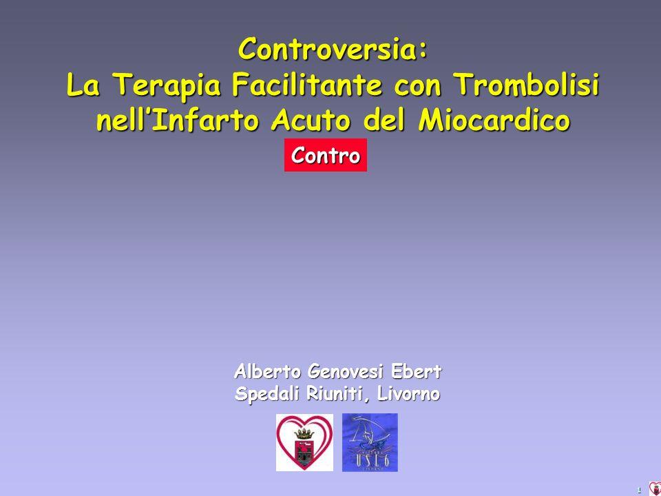 1 Controversia: La Terapia Facilitante con Trombolisi nellInfarto Acuto del Miocardico Alberto Genovesi Ebert Spedali Riuniti, Livorno Contro