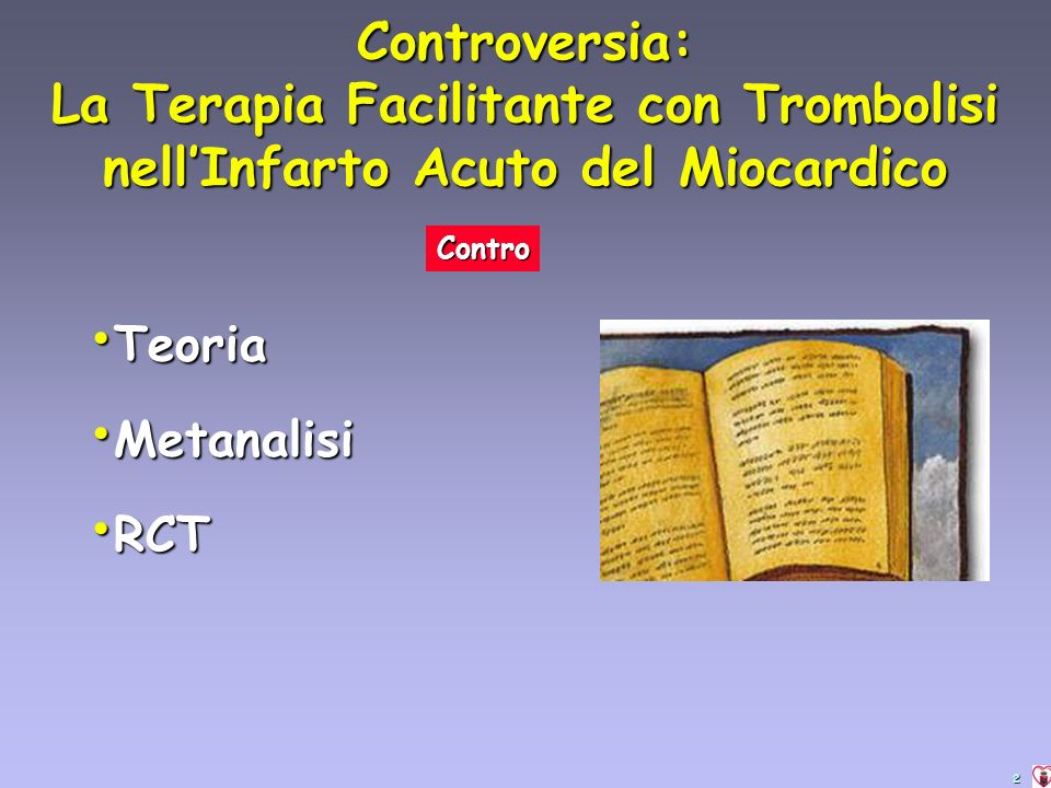 2 Teoria Teoria Metanalisi Metanalisi RCT RCT Controversia: La Terapia Facilitante con Trombolisi nellInfarto Acuto del Miocardico Contro