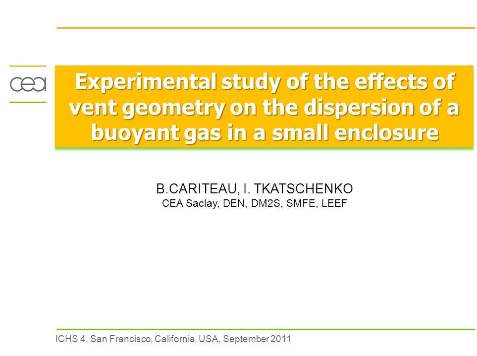 ICHS 4, San Francisco, California, USA, September 2011 Experimental study of the effects of vent geometry on the dispersion of a buoyant gas in a small enclosure B.CARITEAU, I.